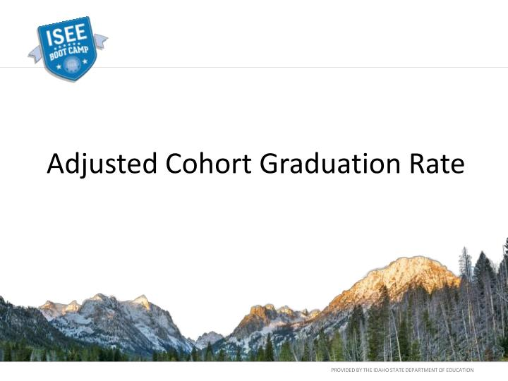 Adjusted Cohort Graduation Rate