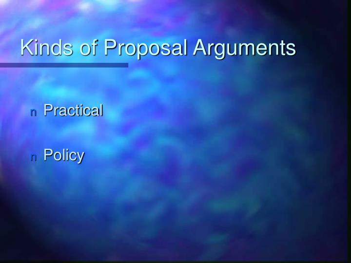 Kinds of Proposal Arguments