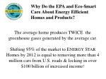 why do the epa and eco mart care about energy efficient homes and products