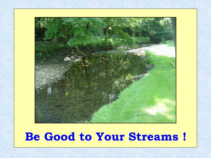 Be Good to Your Streams !