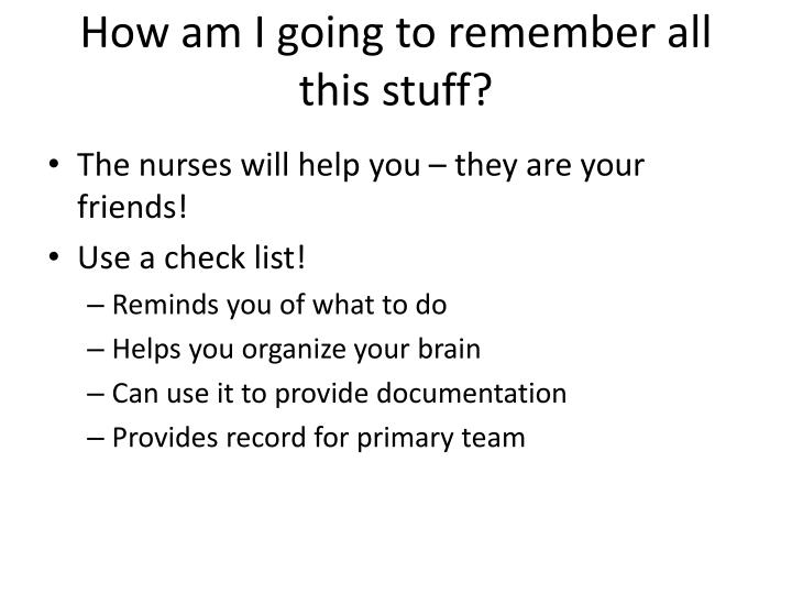 How am I going to remember all this stuff?