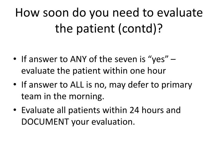 How soon do you need to evaluate the patient (contd)?