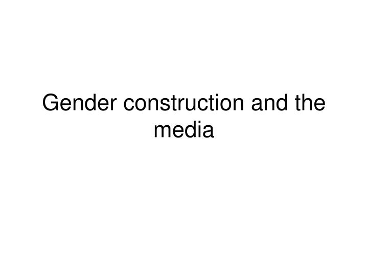 gender construction and the media n.