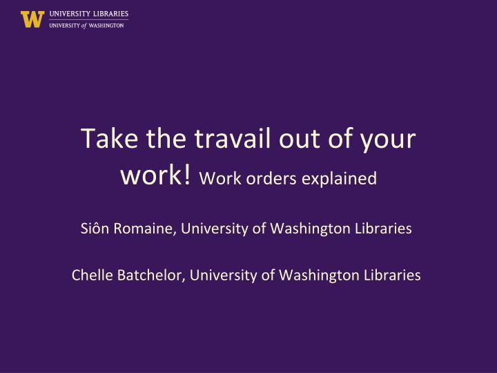 take the travail out of your work work orders explained n.