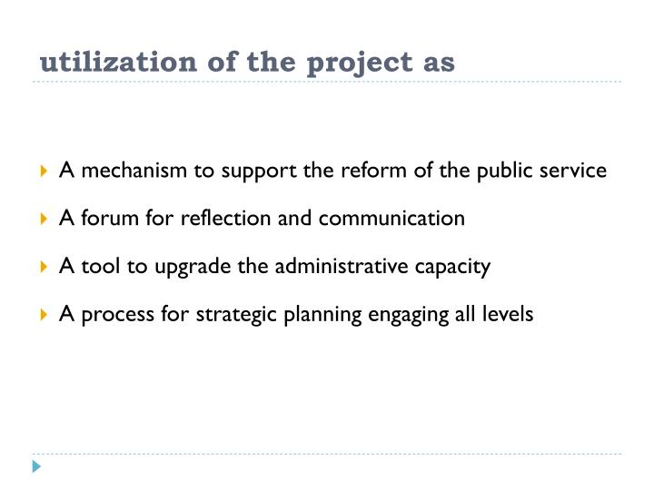 utilization of the project as