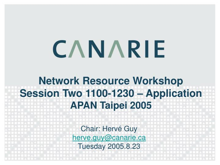network resource workshop session two 1100 1230 application apan taipei 2005 n.