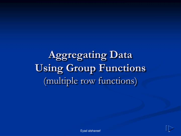 Aggregating data using group functions multiple row functions