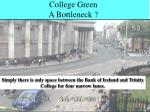 college green a bottleneck