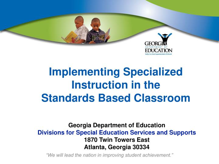 Ppt Implementing Specialized Instruction In The Standards Based
