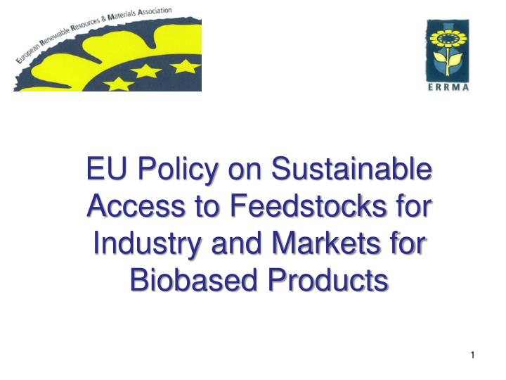 eu policy on sustainable a ccess to feedstocks for industry and markets for biobased products n.