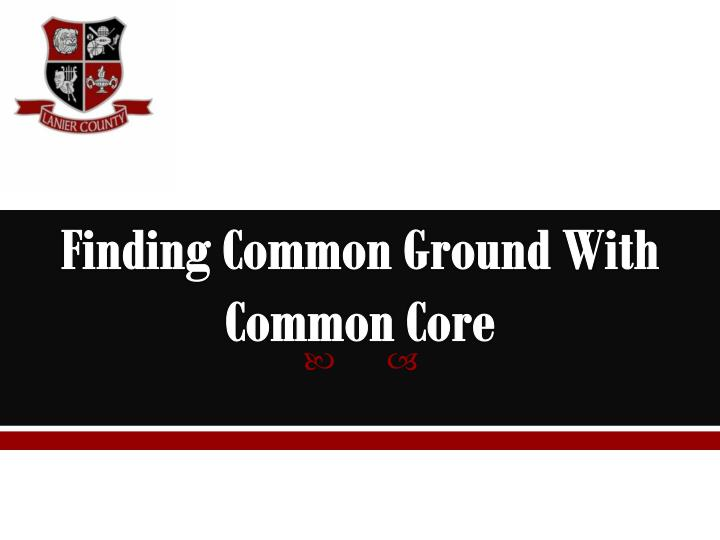 finding common ground with common core n.
