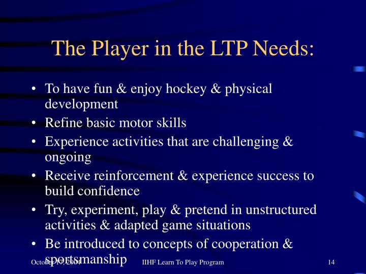 The Player in the LTP Needs: