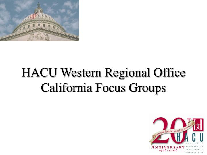 hacu western regional office california focus groups n.