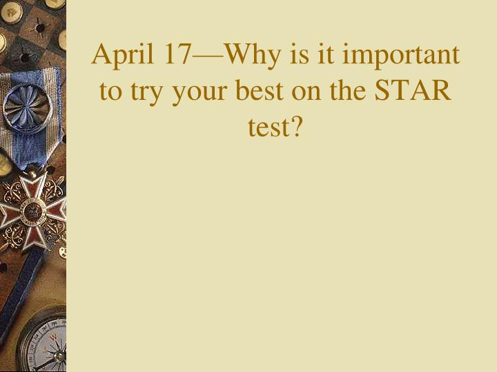 april 17 why is it important to try your best on the star test n.