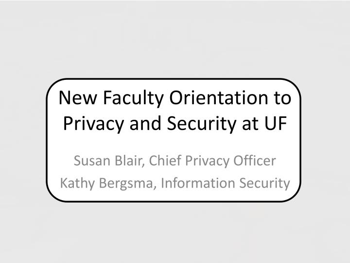new faculty orientation to privacy and security at uf n.