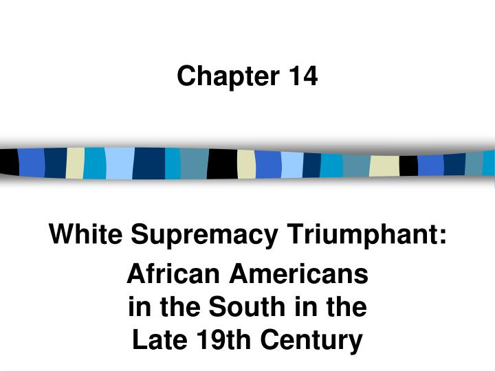 chapter 14 white supremacy triumphant african americans in the south in the late 19th century n.