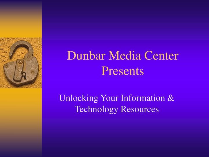 Dunbar Media Center Presents
