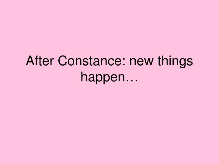 After Constance: new things happen…