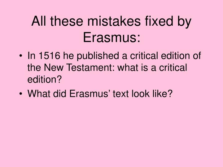 All these mistakes fixed by Erasmus:
