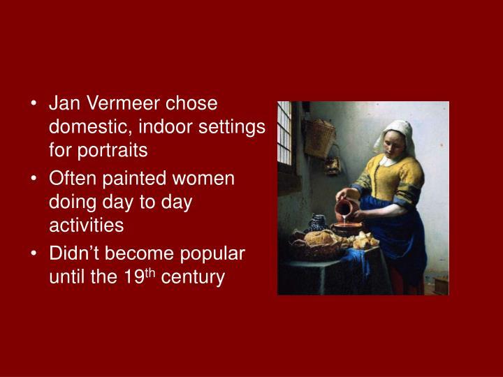 Jan Vermeer chose domestic, indoor settings for portraits