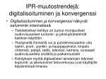 ipr muutostrendej digitalisoituminen ja konvergenssi