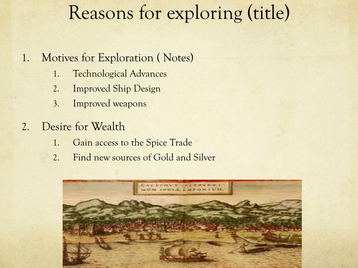 Reasons for exploring (title)
