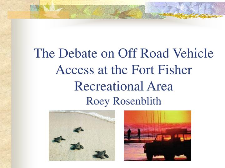 the debate on off road vehicle access at the fort fisher recreational area roey rosenblith n.