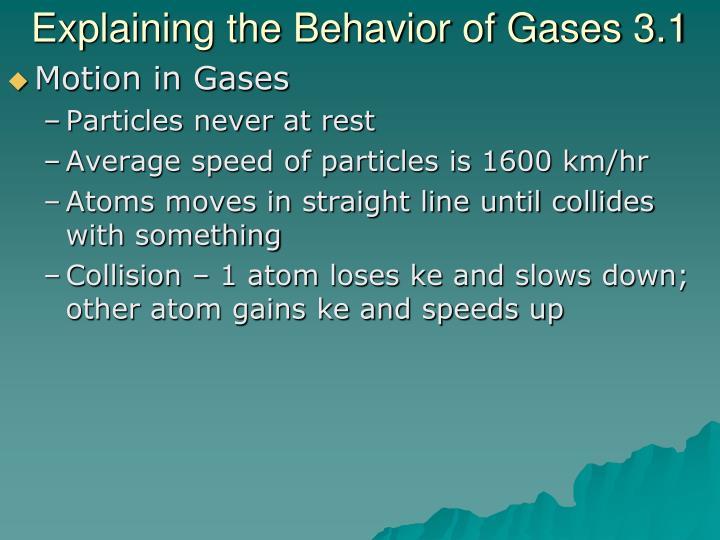 Explaining the Behavior of Gases 3.1
