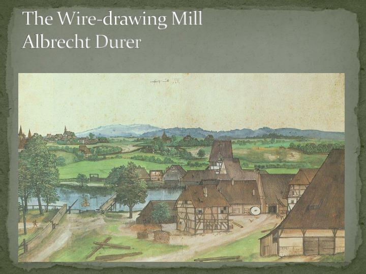 The Wire-drawing Mill