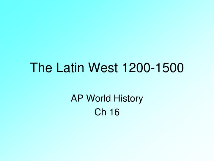 The latin west 1200 1500
