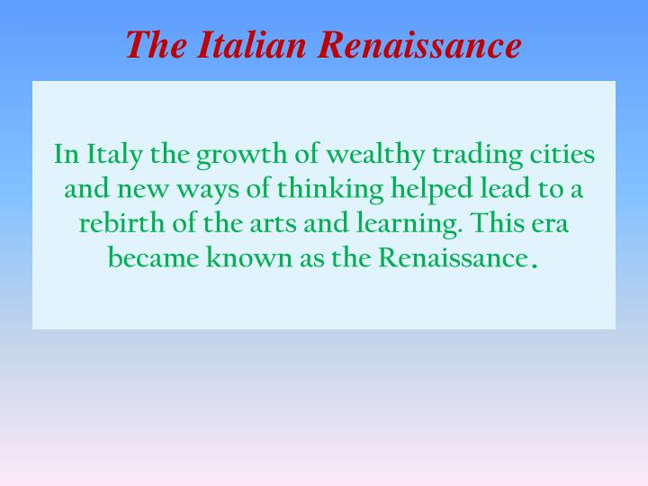 the causes of the renaissances origin in italy the glorious past and the need for stability comfort  The psychological sources of islamic terrorism by michael j mazarr tuesday, june 1, 2004  but a narrative — an actual story with a logical flow from glorious past through rotting present to reglorified future they tell a story populated with heroes (those who rebel) and villains (the local and global conspiracies that have laid the.