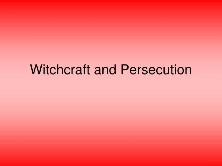 witchcraft and persecution n.