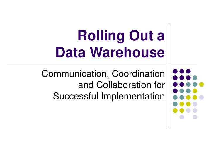 rolling out a data warehouse n.