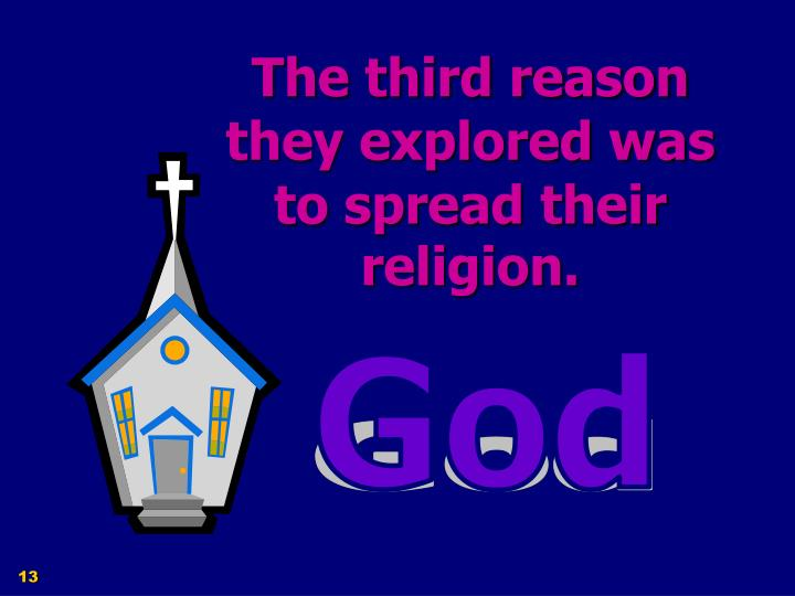The third reason they explored was to spread their religion.