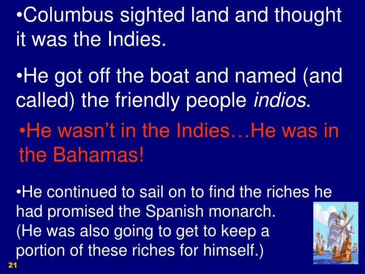 Columbus sighted land and thought it was the Indies.