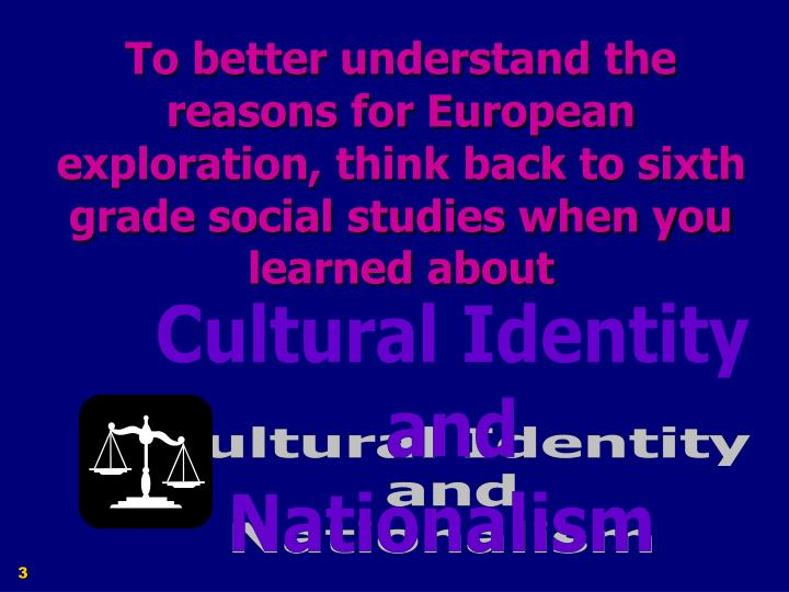 To better understand the reasons for European exploration, think back to sixth grade social studies ...