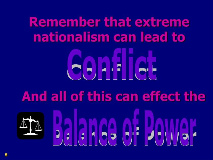 Remember that extreme nationalism can lead to
