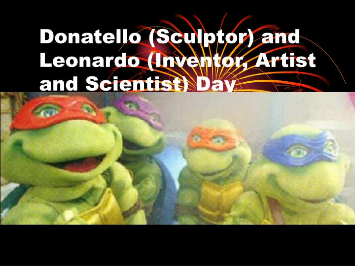 donatello sculptor and leonardo inventor artist and scientist day n.