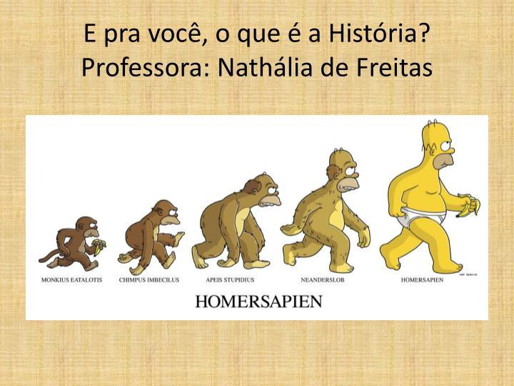 E pra você, o que é a História?