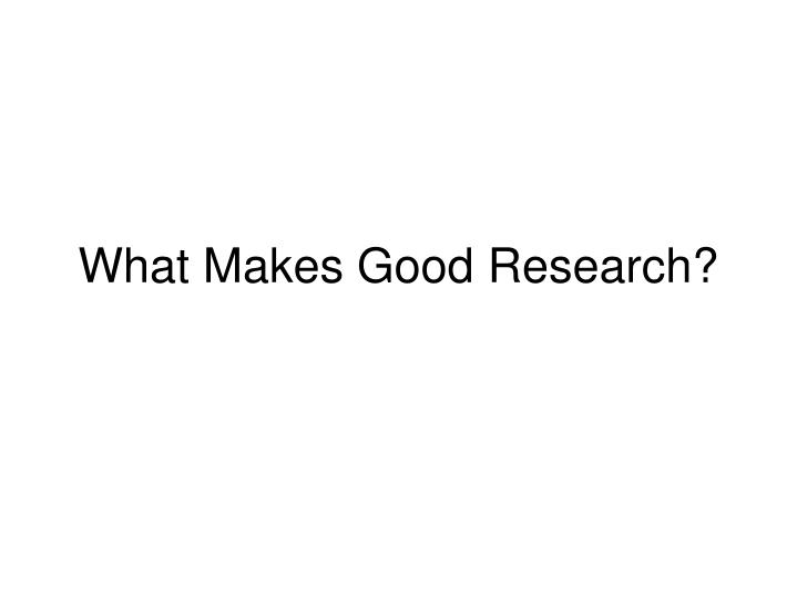 what makes good research n.