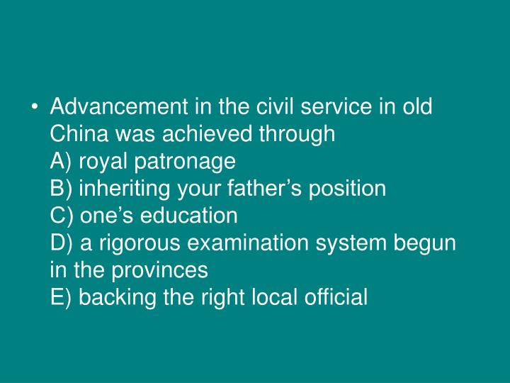 Advancement in the civil service in old China was achieved through