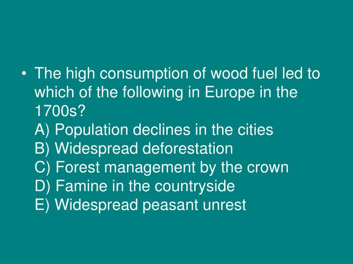 The high consumption of wood fuel led to which of the following in Europe in the 1700s?