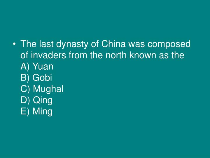 The last dynasty of China was composed of invaders from the north known as the