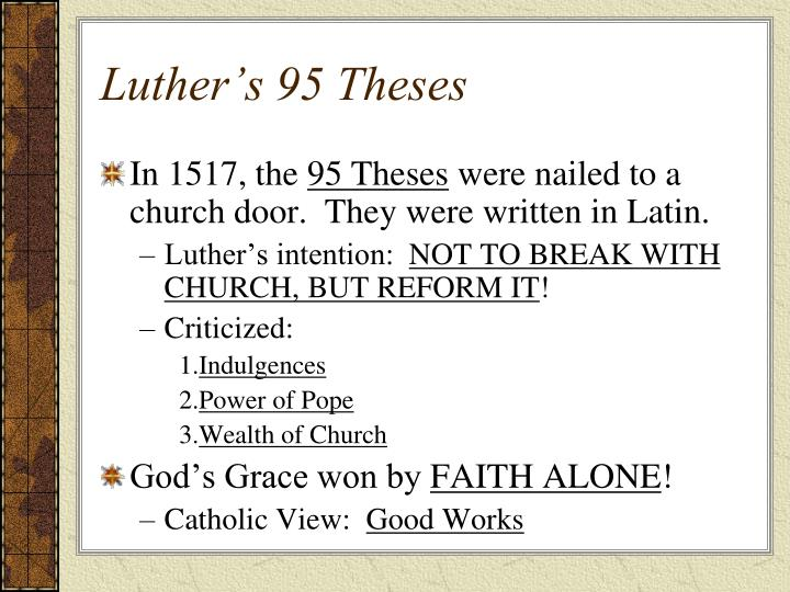 what was luthers intention of the 95 theses Through an in-depth analysis of primary and secondary sources, students in this lesson will identify, understand and be able to explain the basic outlines of martin luther's 95 theses, his views on salvation and the roman catholic church's response to luther.