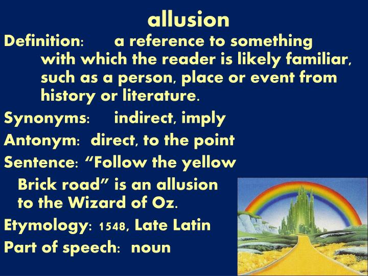 Ppt allusion powerpoint presentation id5833906 definition a reference to something with which the reader is likely familiar such as a person place or event from history or literature malvernweather Image collections