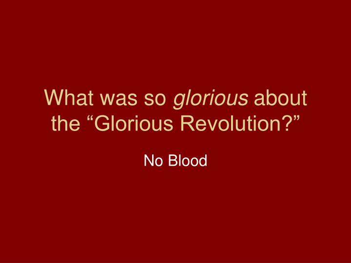 what was so glorious about the glorious revolution n.