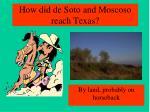 how did de soto and moscoso reach texas