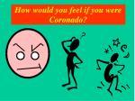 how would you feel if you were coronado