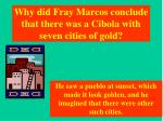 why did fray marcos conclude that there was a cibola with seven cities of gold