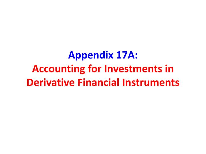 appendix 17a accounting for investments in derivative financial instruments n.